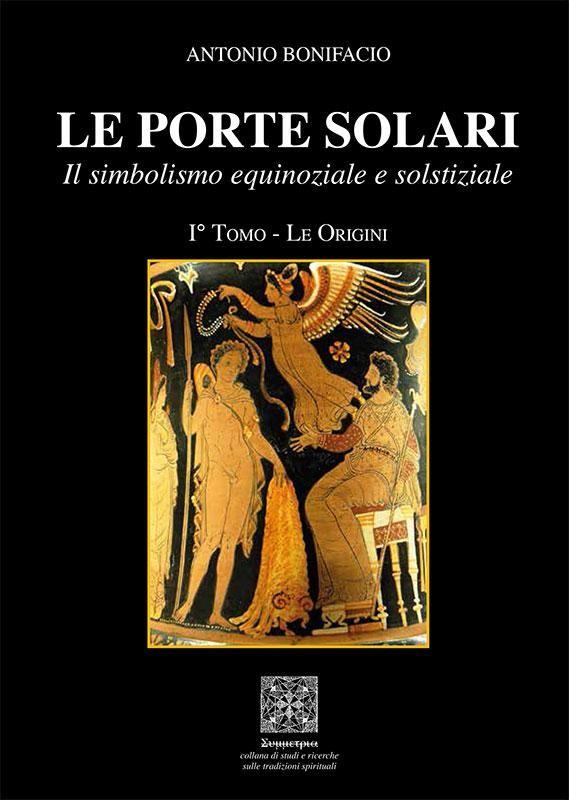 """Novità Editoriali - """"Le Porte solari – Il simbolismo equinoziale e solstiziale. vol. I: Le origini"""""""